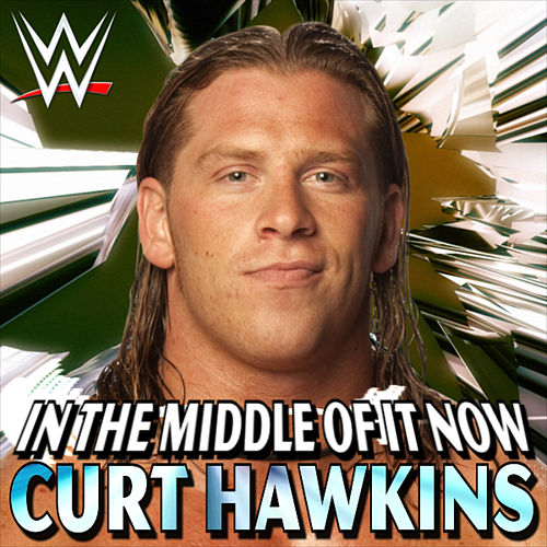 WWE: In The Middle Of It Now (Curt Hawkins) [feat. Disciple] by WWE & Jim Johnston (