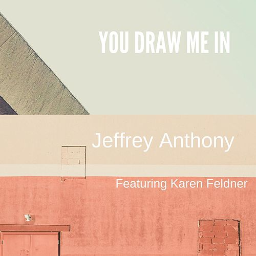 You Draw Me In (feat. Karen Feldner) de Jeffrey Anthony
