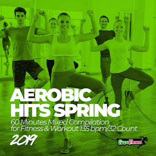 Aerobic Hits Spring 2019: 60 Minutes Mixed Compilation for Fitness & Workout 135 bpm/32 Count - EP de Super Fitness