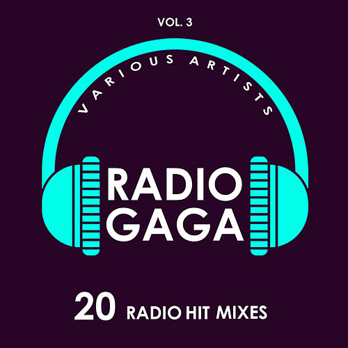 Radio Gaga (20 Radio Hit Mixes), Vol. 3 - EP by Various Artists
