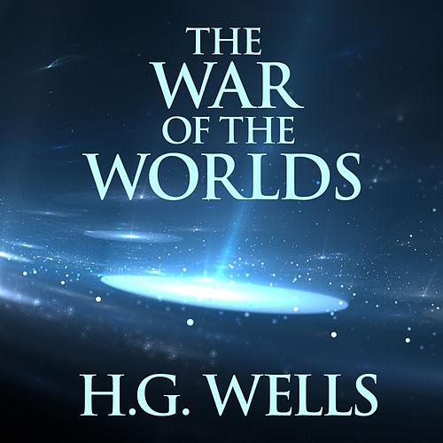 The War of the Worlds (Unabridged) von H.G. Wells
