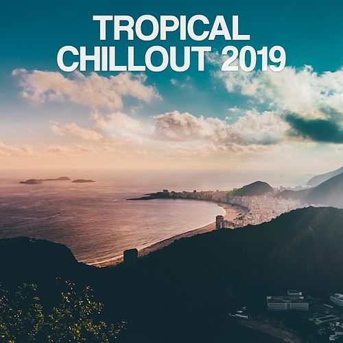 Tropical Chillout 2019 by Various Artists