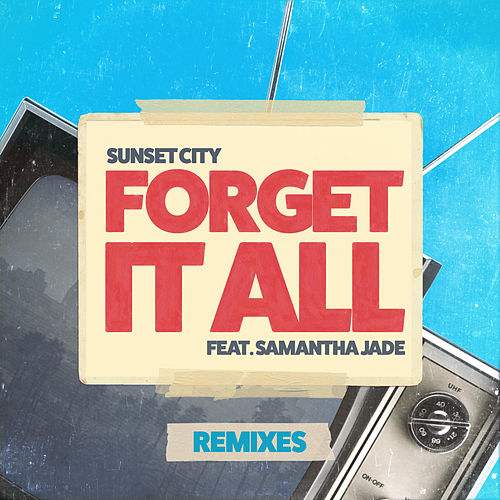 Forget It All (Remixes) de Sunset City!