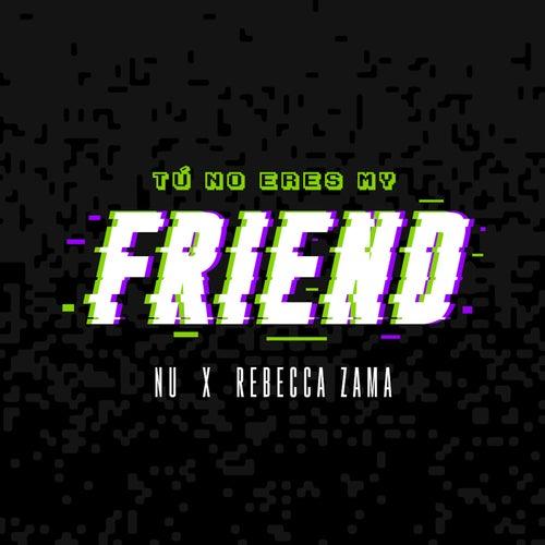 Tú No Eres My Friend von Nu