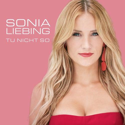 Tu nicht so von Sonia Liebing