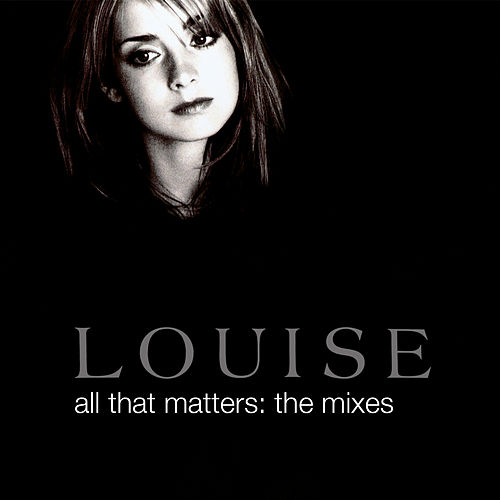 All That Matters: The Mixes by Louise