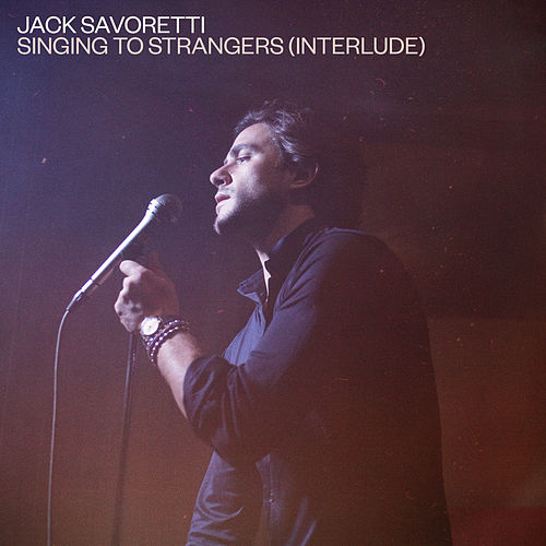 Singing to Strangers (Interlude) by Jack Savoretti
