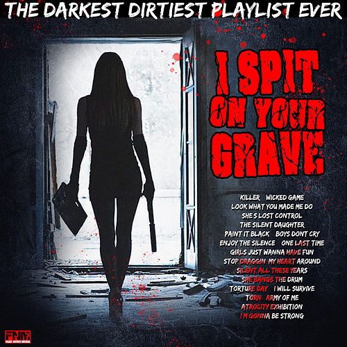 I Spit On Your Grave - The Darkest Dirtiest Playlist Ever by Various Artists