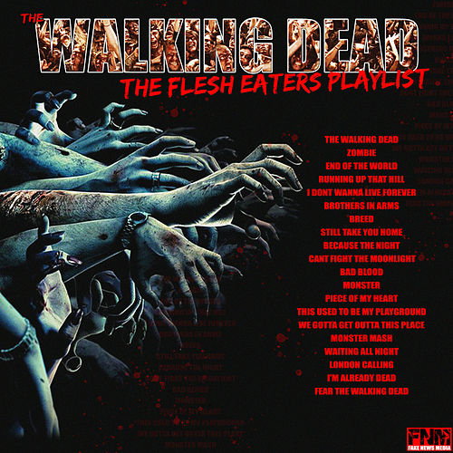 Walking Dead - The Flesh Eaters Playlist by Various Artists