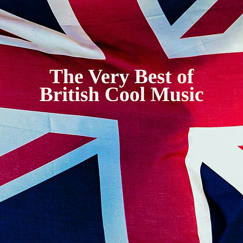 The Very Best of British Cool Music by Various Artists