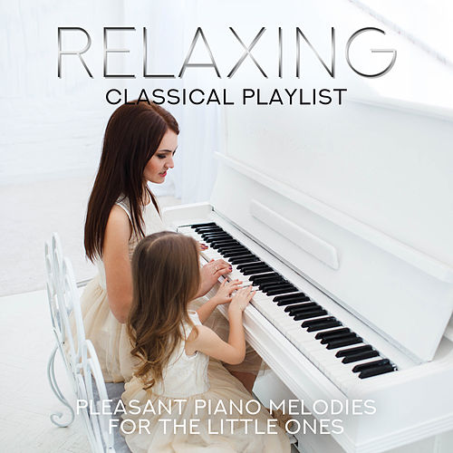 Relaxing Classical Playlist: Pleasant Piano Melodies for the Little Ones by Various Artists