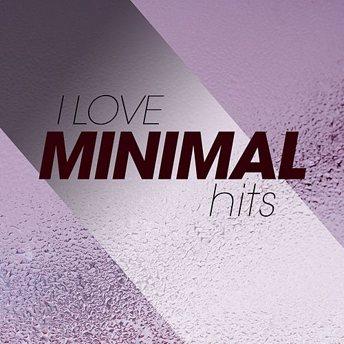 I Love Minimal Hits von Various Artists