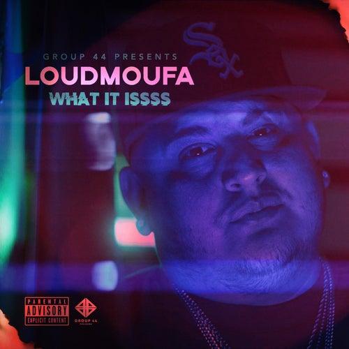 What It Issss de LoudMoufa