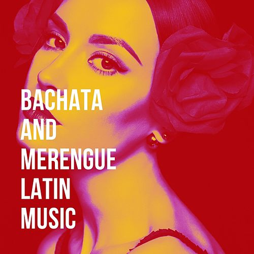 Bachata And Merengue Latin Music by Various Artists