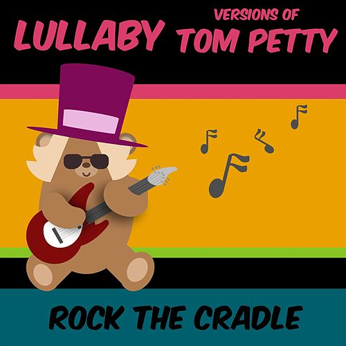 Lullaby Versions of Tom Petty de Rock the Cradle