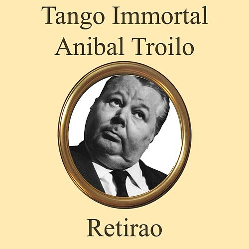 Retirao de Anibal Troilo