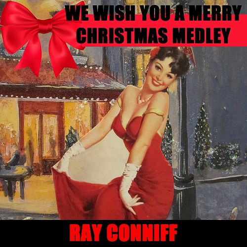 We Wish You A Merry Christmas Medley: Jolly Old St. Nicholas / The Little Drummer Boy / O Holy Night / We Three Kings Of Orient Are / Deck The Halls With Boughs Of Holly / Ring Christmas Bells / Let It Snow! Let It Snow! Let It Snow! / Count Your Blessing by Ray Conniff