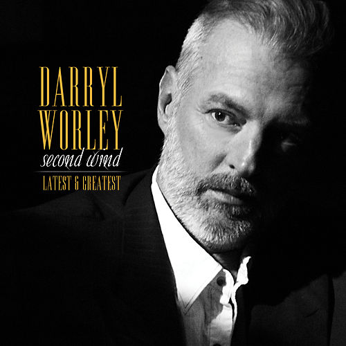 Second Wind: Latest and Greatest by Darryl Worley