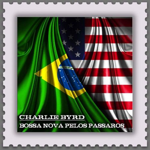 Bossa Nova Pelos Passaros (Jazz Meets the Bossa Nova) von Charlie Byrd