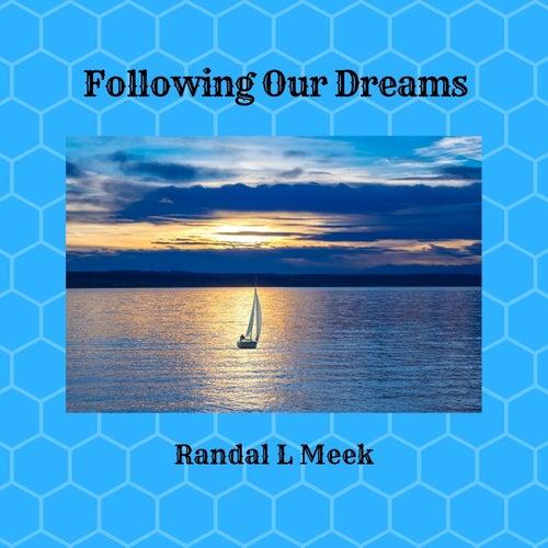Following Our Dreams von Randal L Meek