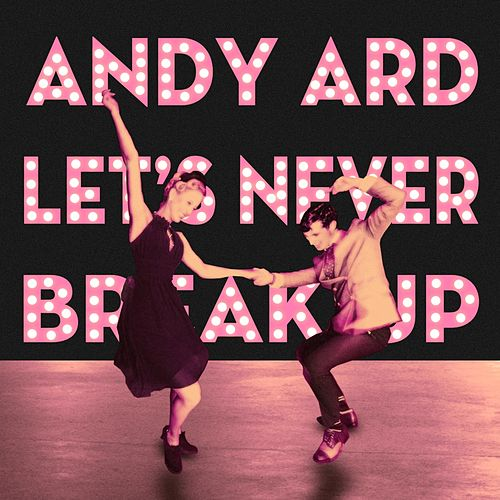 Let's Never Break Up by Andy Ard