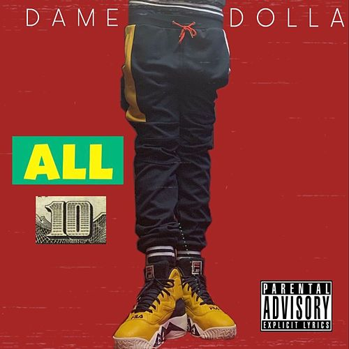 All 10 by Dame Dolla