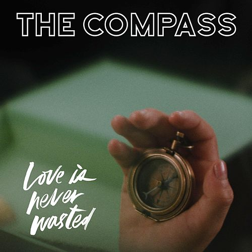 The Compass (Original Score: Love Is Never Wasted) by Justin Sinclair