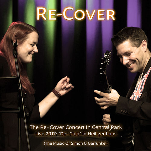 The Re-Cover Concert In Central Park - Live 2017 in Heiligenhaus (The Music Of Simon & Garfunkel) de Recover