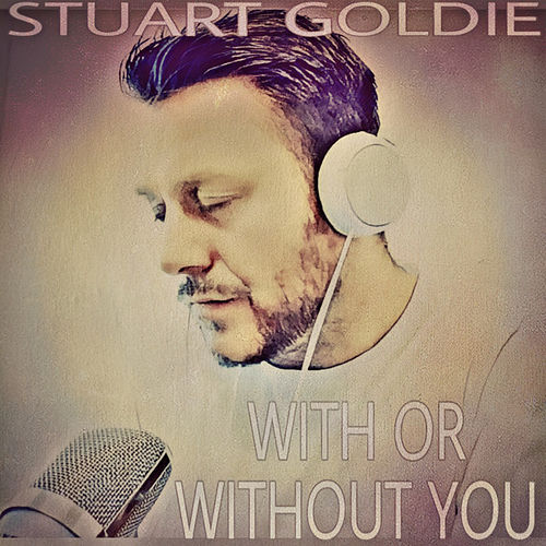 With Or Without You by Stuart Goldie
