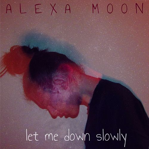 Let Me Down Slowy by Alexa Moon