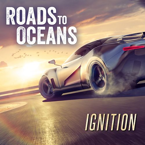 Ignition by Roads to Oceans