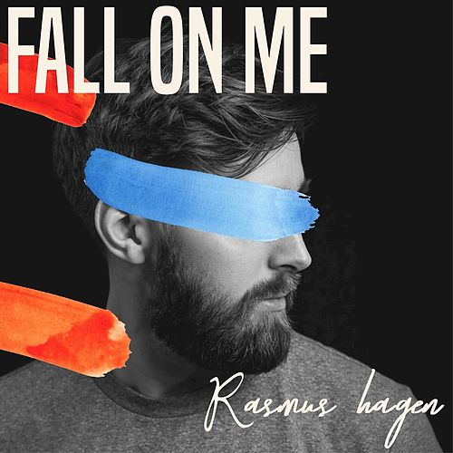 Fall On Me by Rasmus Hagen