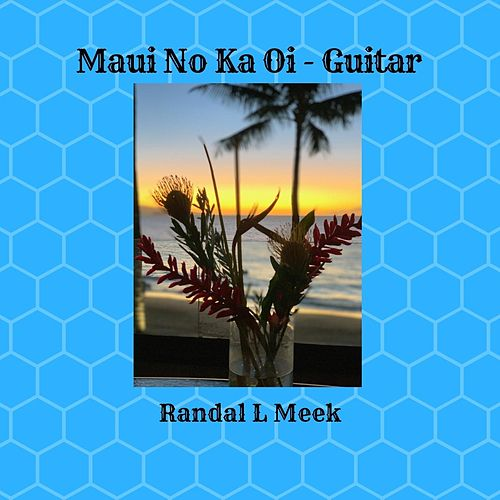 Maui No Ka Oi (Guitar Version) von Randal L Meek