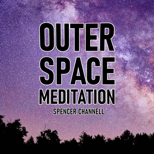 Outer Space Meditation (Original Soundtrack) by Spencer Channell