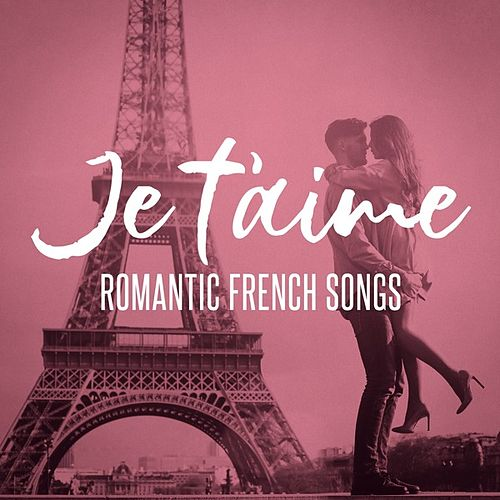 Je t'aime: Romantic French Songs by Various Artists