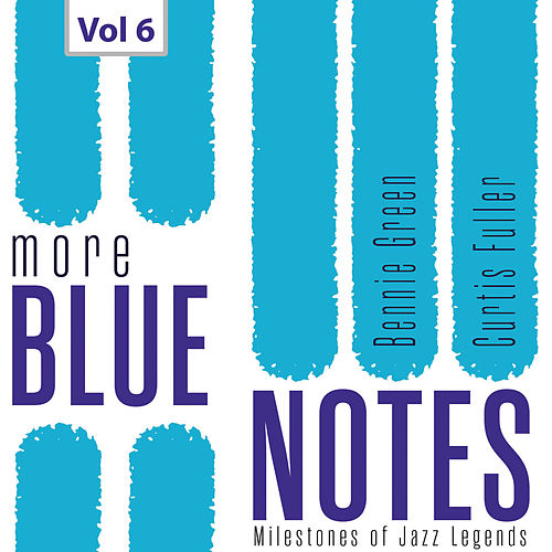 Milestones of Jazz Legends More Blue Notes: Bennie Green & Curtis Fuller, Vol. 6 by Various Artists