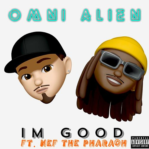 I'm Good (feat. Nef The Pharaoh) by Omni Alien