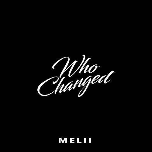 Who Changed by Melii