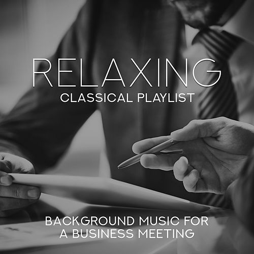 Relaxing Classical Playlist: Background Music for a Business Meeting di Various Artists