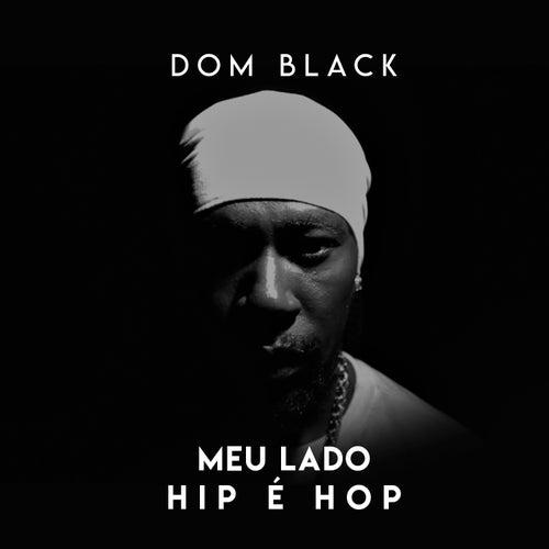 Meu Lado Hip É Hop de Dom Black