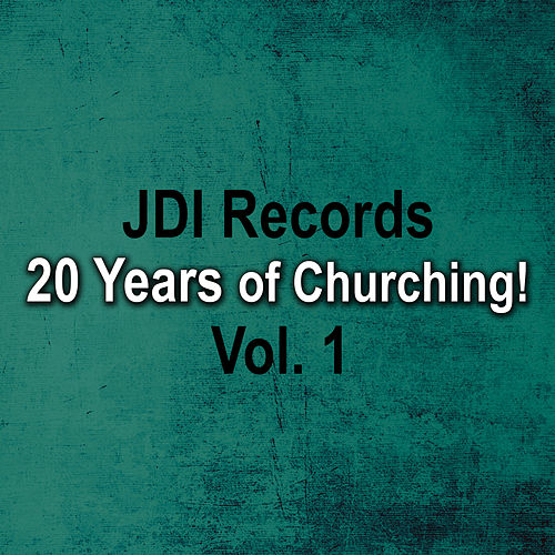 JDI Records - 20 Years of Churching, Vol. 1 by Various Artists