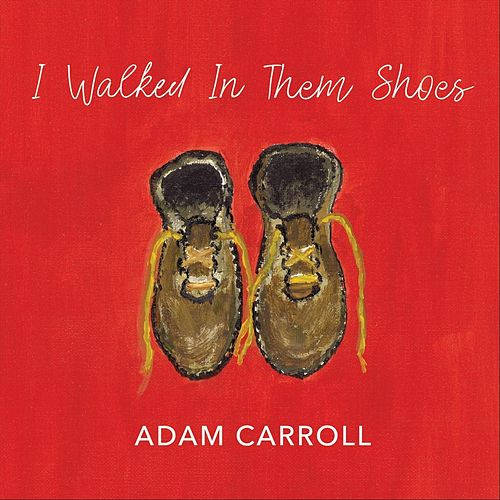 I Walked in Them Shoes by Adam Carroll