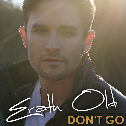 Don't Go by Erath Old