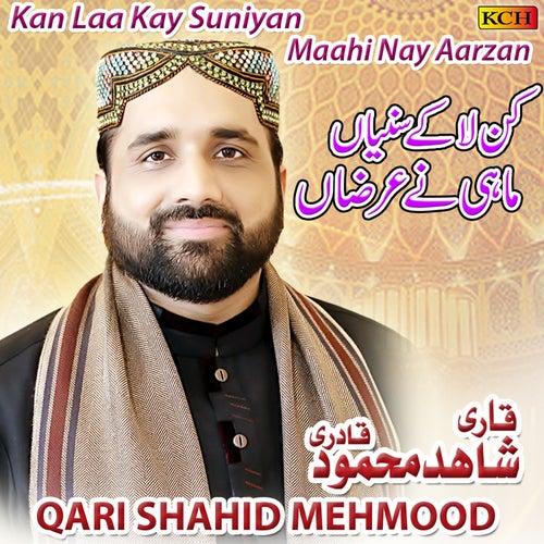 Kan Laa Kay Suniyan Maahi Nay Aarzan by Qari Shahid Mehmood