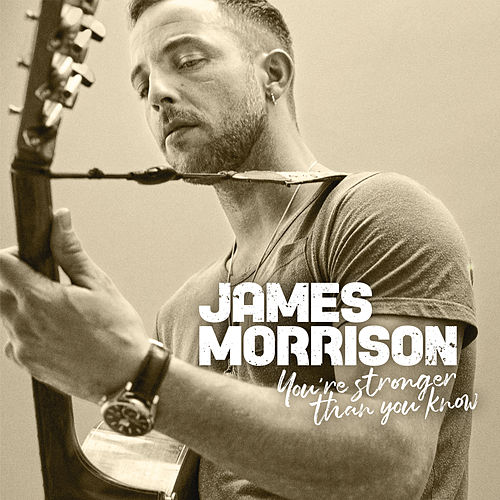 You're Stronger Than You Know by James Morrison