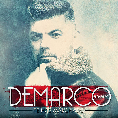 Te has marchado by Demarco Flamenco
