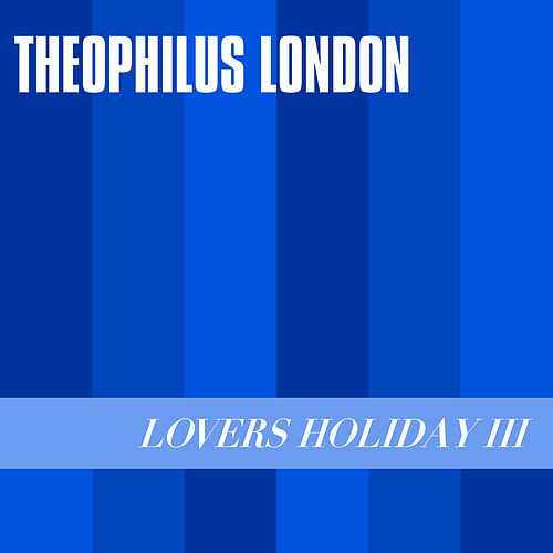 Lovers Holiday III by Theophilus London