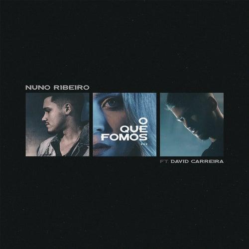 O Que Fomos (feat. David Carreira) by Nuno Ribeiro