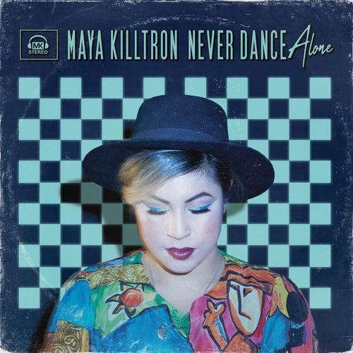 Never Dance Alone by Maya Killtron