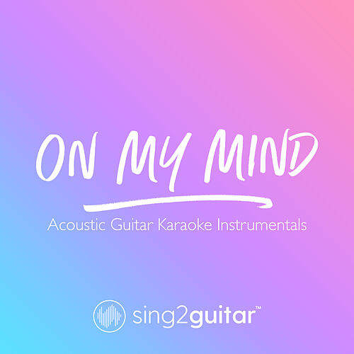 On My Mind (Acoustic Guitar Karaoke Instrumentals) de Sing2Guitar